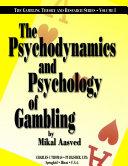 THE PSYCHODYNAMICS AND PSYCHOLOGY OF GAMBLING