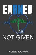 Earned Not Given Nurse Journal