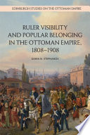 Ruler Visibility And Popular Belonging In The Ottoman Empire 1808 1908