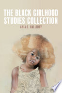 The Black Girlhood Studies Collection Book