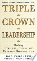Triple Crown Leadership  Building Excellent  Ethical  and Enduring Organizations