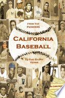 California Baseball From The Pioneers To The Glory Years
