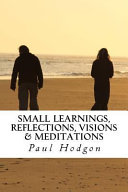 Small Learnings Reflections Visions Meditations