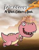 Dinosaurs At Work Coloring Book Book