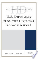 Historical Dictionary of U S  Diplomacy from the Civil War to World War I
