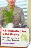 Retirement for Workaholics  Life after Work in a Downsized Economy Book