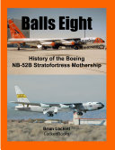 Balls Eight: History of the Boeing NB-52B Stratofortress Mothership