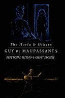 The Horla and Others  Guy de Maupassant s Best Weird Fiction and Ghost Stories