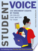 Student Voice  100 Argument Essays by Teens on Issues That Matter to Them