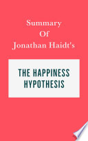 Summary of Jonathan Haidt   s The Happiness Hypothesis by Swift Reads