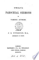 Twelve parochial sermons by various authors  ed  by J S  Utterton