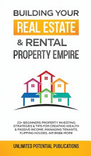 Building Your Real Estate & Rental Property Empire