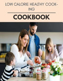 Low Calorie Healthy Cooking Cookbook