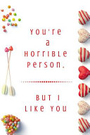 You Re A Horrible Person But I Like You