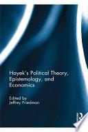 Hayek s Political Theory  Epistemology  and Economics