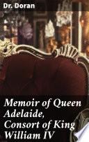 Memoir of Queen Adelaide  Consort of King William IV