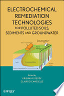 Electrochemical Remediation Technologies for Polluted Soils  Sediments and Groundwater