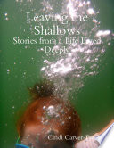 Leaving the Shallows  Stories from a Life Lived Deeply Book