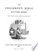 The children's Bible picture-book. (The accompanying descriptions are by the writer of 'Historical tales, by M.J.').