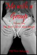 Me with a Group Volume One: Five Erotic Tales of Sex in Groups
