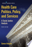 """Health Care Politics, Policy, and Services, Third Edition: A Social Justice Analysis"" by Gunnar Almgren, MSW, PhD"