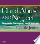 """Child Abuse and Neglect E-Book: Diagnosis, Treatment and Evidence"" by Carole Jenny"