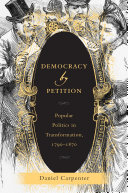 Democracy by Petition: Popular Politics in Transformation, 1790–1870