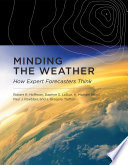 link to Minding the weather : how expert forecasters think in the TCC library catalog