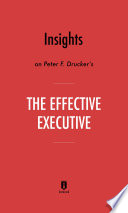 Insights on Peter F. Drucker's The Effective Executive by Instaread