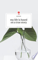 my life is based on a true story. Life is a Story