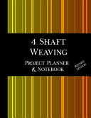 4 Shaft Weaving Project Planner and Notebook   Revised Edition