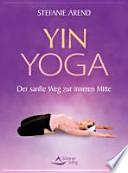 Yin-Yoga  : der sanfte Weg zur inneren Mitte
