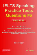 IELTS Speaking Practice Tests Questions  6  Sets 51 60  Based on Real Questions asked in the Academic and General Exams