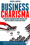 Business Charisma  The Magnetism of Personality  Presence  and Customer Engagement