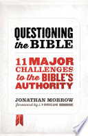 Questioning the Bible  : 11 Major Challenges to the Bible's Authority