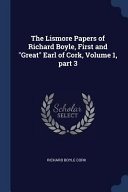 The Lismore Papers of Richard Boyle  First and Great Earl of Cork  Volume 1