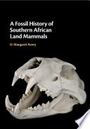 A Fossil History Of Southern African Land Mammals