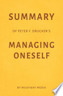 Summary of Peter F  Drucker   s Managing Oneself by Milkyway Media Book