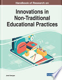 Handbook of Research on Innovations in Non Traditional Educational Practices