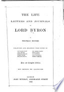The Life, Letters and Journals of Lord Byron. By Thomas Moore ... New and Complete Edition, Etc