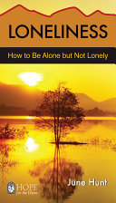 Loneliness June Hunt Hope For The Heart