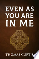Even As You Are In Me Book