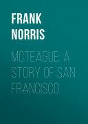 McTeague  A Story of San Francisco