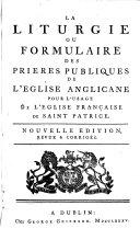 La liturgie ou formulaire des prières publiques de l'Eglise anglicane, pour l'usage de l'église française de saint Patrice