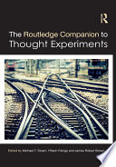 The Routledge Companion to Thought Experiments
