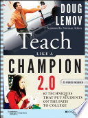 """Teach Like a Champion 2.0: 62 Techniques that Put Students on the Path to College"" by Doug Lemov, Norman Atkins"