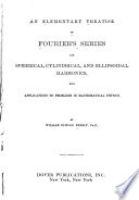 An Elemenatary Treatise on Fourier's Series, and Spherical, Cylindrical, and Ellipsoidal Harmonics, with Applications to Problems in Mathematical Physics