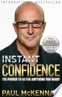 """Instant Confidence: The Power to Go for Anything you Want"" by Paul McKenna, Ph.D."