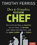 Der 4-Stunden-(Küchen-)Chef: Der einfache Weg, zu kochen wie ein ...