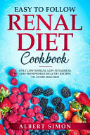 Easy to Follow Renal Diet Cookbook